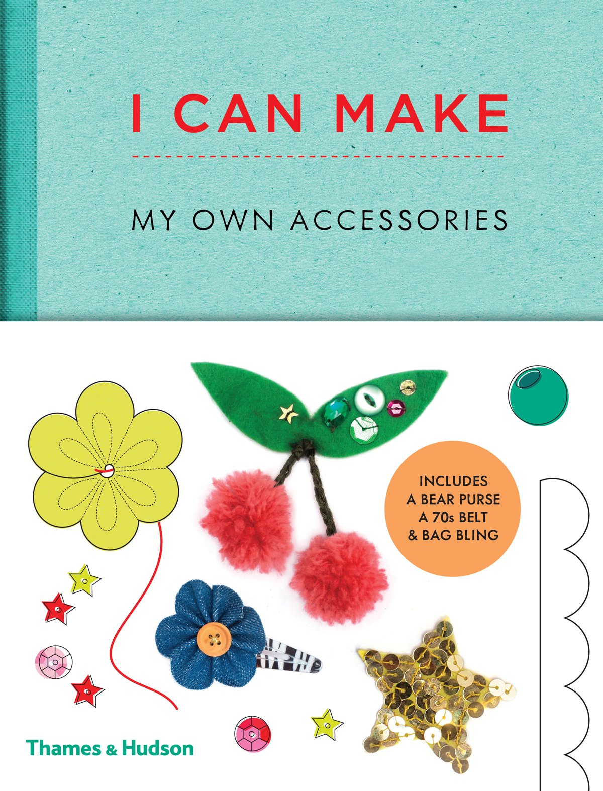 I Can Make My Own Accessories: Easy-to-follow patterns to make and customize fashion accessories