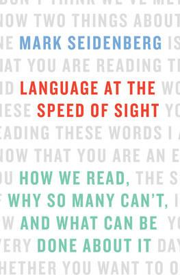 Language at the Speed of Sight : How We Read, Why So Many Can't, and What Can Be Done About It