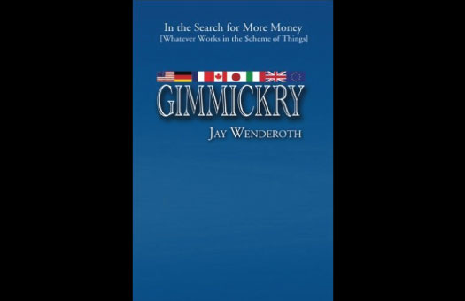 Jay Wenderoth, Author of GIMMICKRY: In the Search for More Money [Whatever Works in the Scheme of Things]