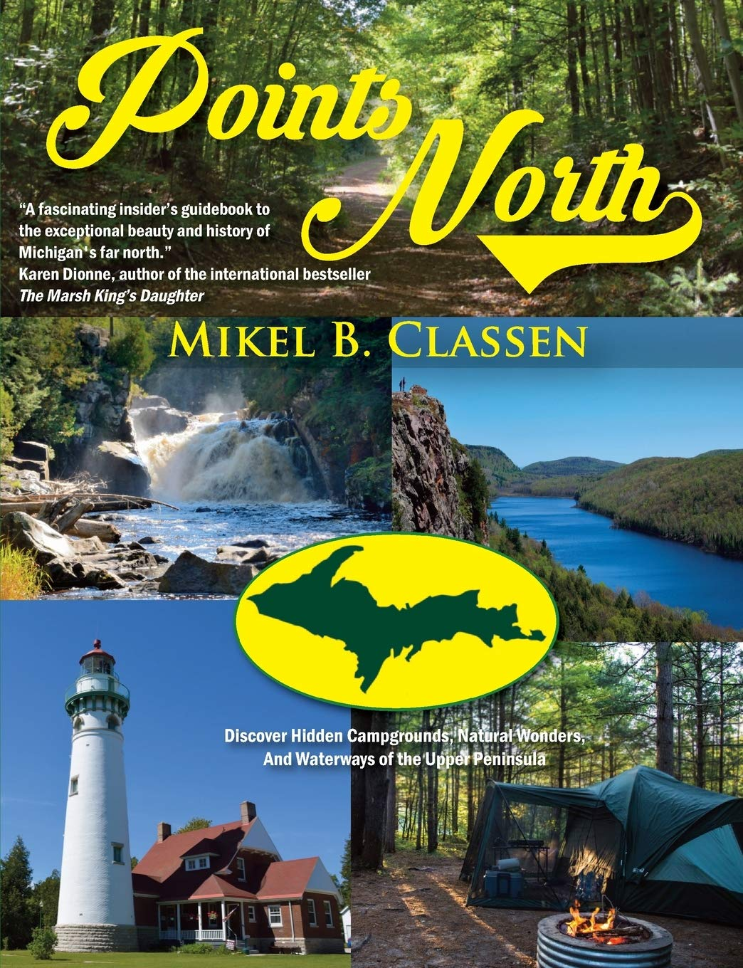 Points North: Discover Hidden Campgrounds, Natural Wonders, and Waterways of the Upper Peninsula