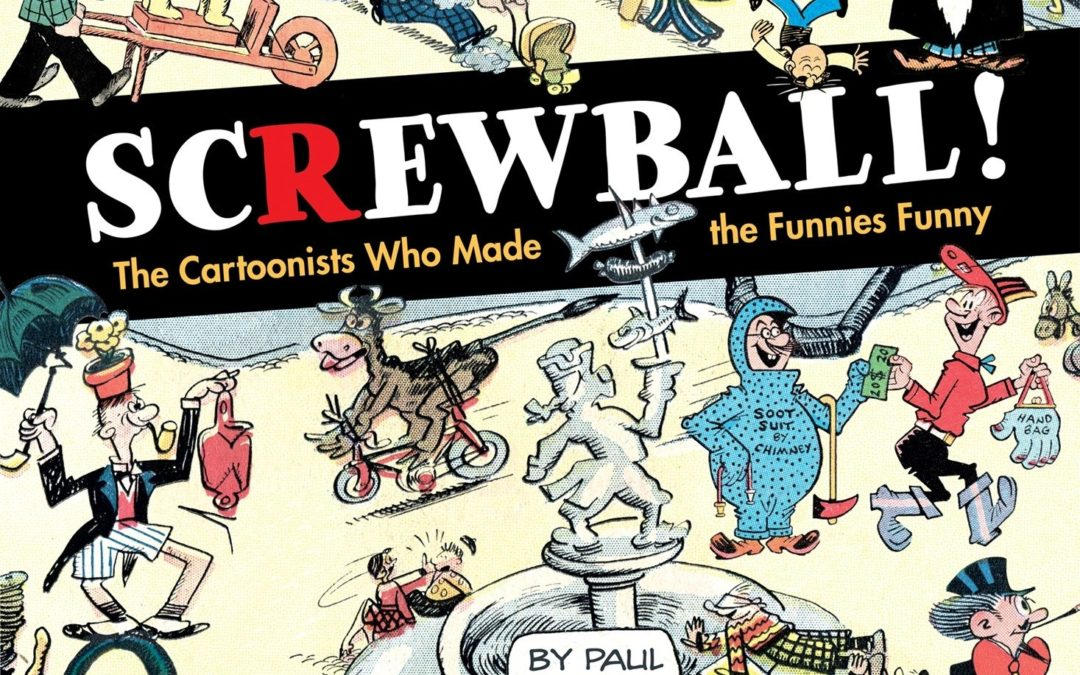Paul C. Tumey, Author of SCREWBALL! The Cartoonists Who Made the Funnies Funny Book