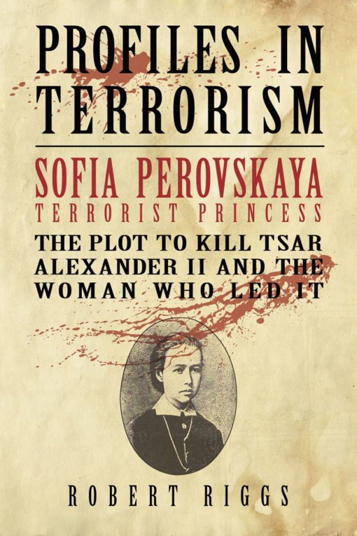 Sofia Perovskaya, Terrorist Princess: The Plot to Kill Tsar Alexander II and the Woman Who Led It