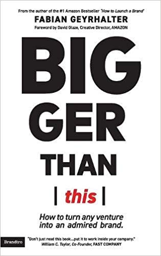 Bigger Than This: How to turn any venture into an admired brand