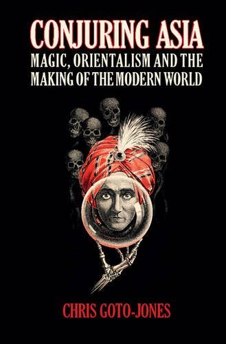 Conjuring Asia: Magic, Orientalism and the Making of the Modern World