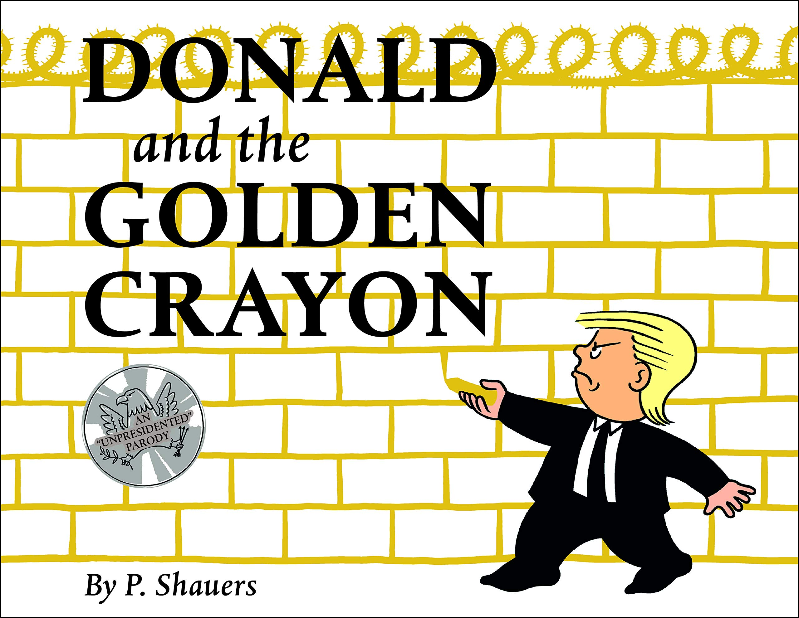 "Donald and the Golden Crayon: An ""Unpresidented"" Parody: A Book That Uses the Best Words"