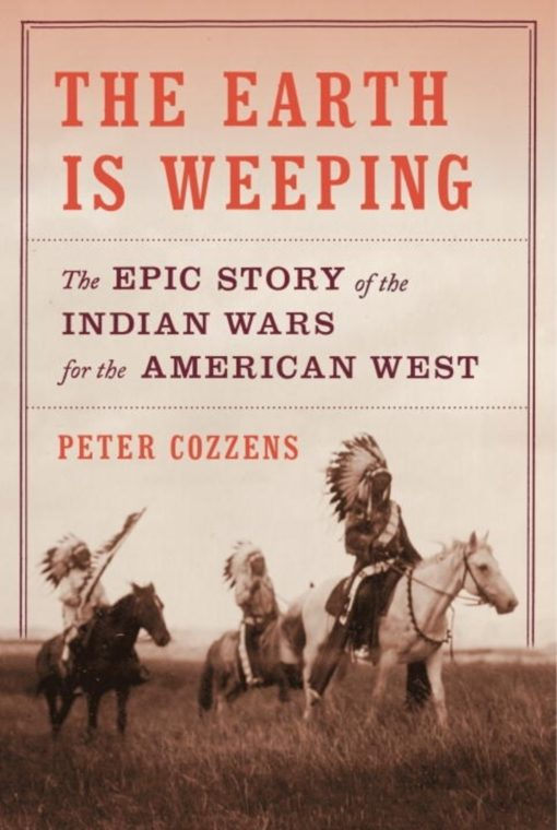 The Earth Is Weeping:The Epic Story of the Indian Wars for the American West