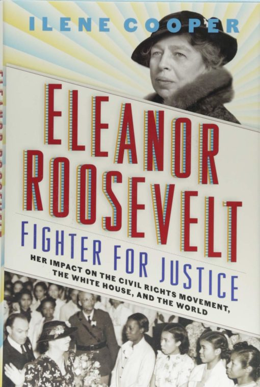 Eleanor Roosevelt, Fighter for Justice: Her Impact on the Civil Rights Movement, the White House, and the World