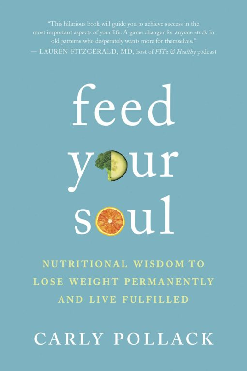 Feed Your Soul: Nutritional Wisdom to Lose Weight Permanently and Live Fulfilled