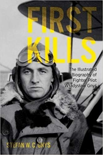 First Kills: The Illustrated Biography of Fighter Pilot Władysław Gnyś