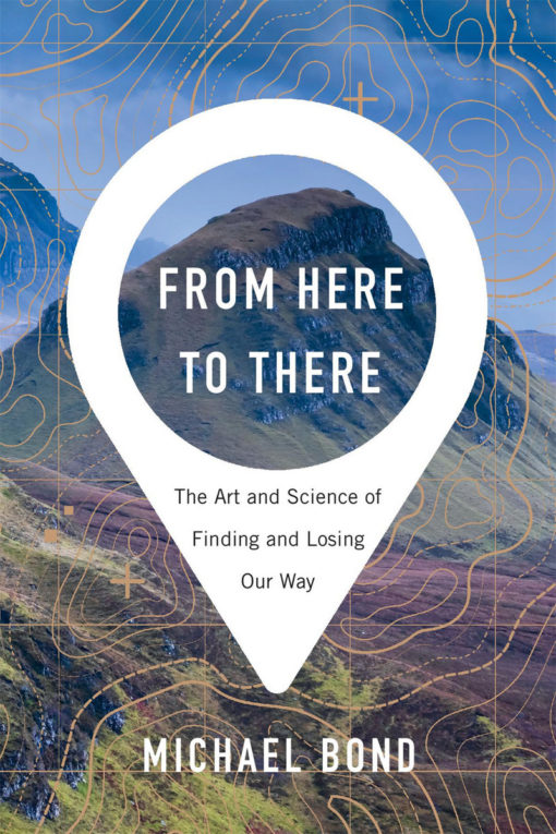 From Here to There: The Art and Science of Finding and Losing Our Way
