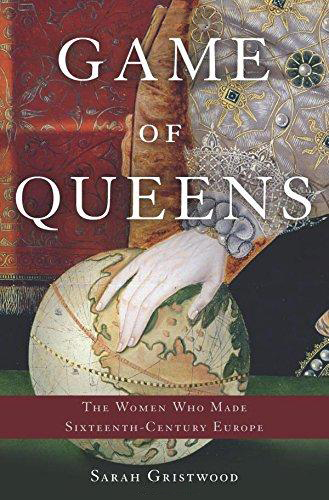 Game of Queens:The Women Who Made Sixteenth-Century Europe