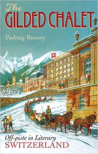 The Gilded Chalet: Off-piste in Literary Switzerland