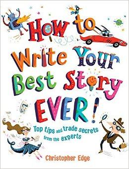 How to Write Your Best Story Ever!: Top Tips and Trade Secrets from the Experts