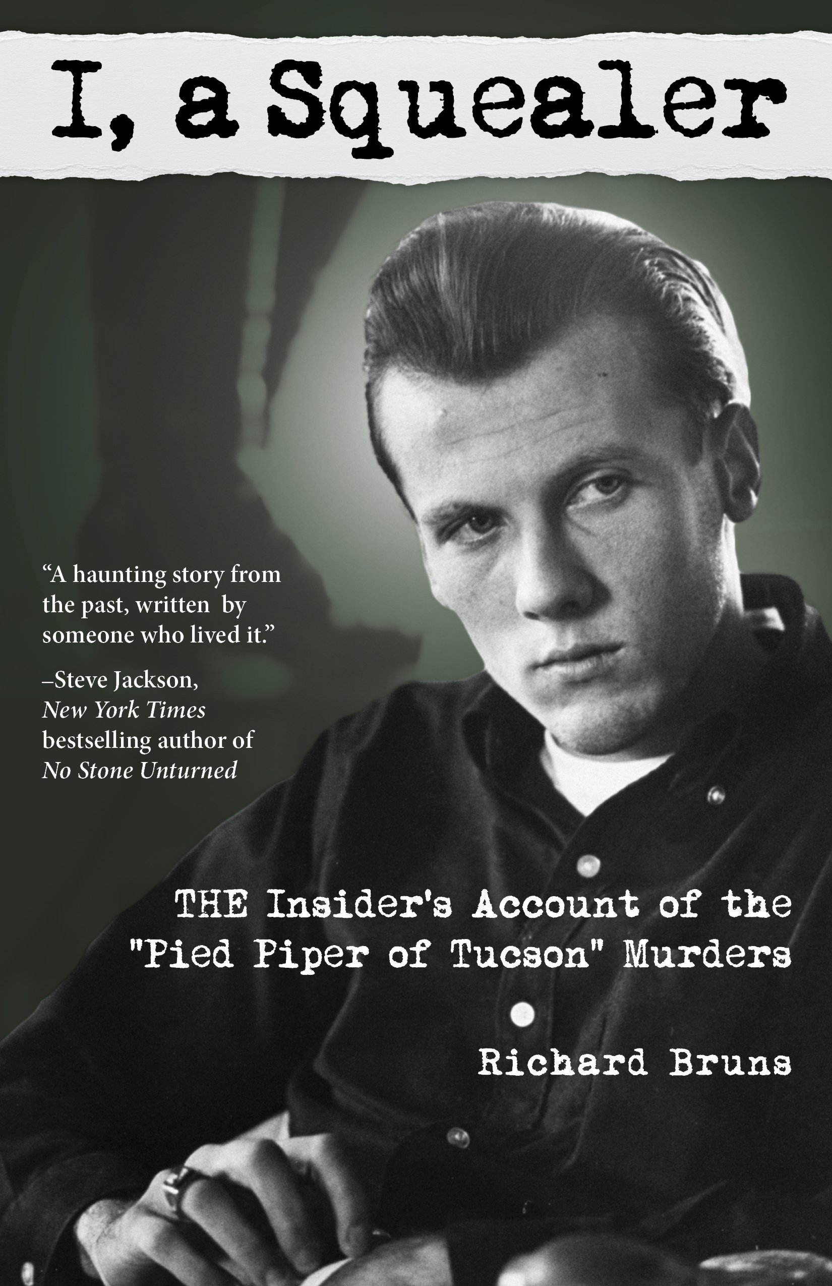 I, a Squealer: The Insider's Account of the Pied Piper of Tucson Murders