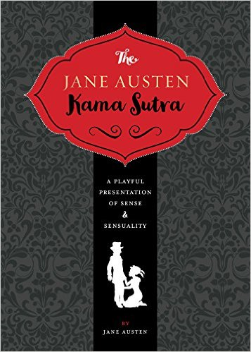 The Jane Austen Kama Sutra: A Playful Presentation of Sense & Sensuality