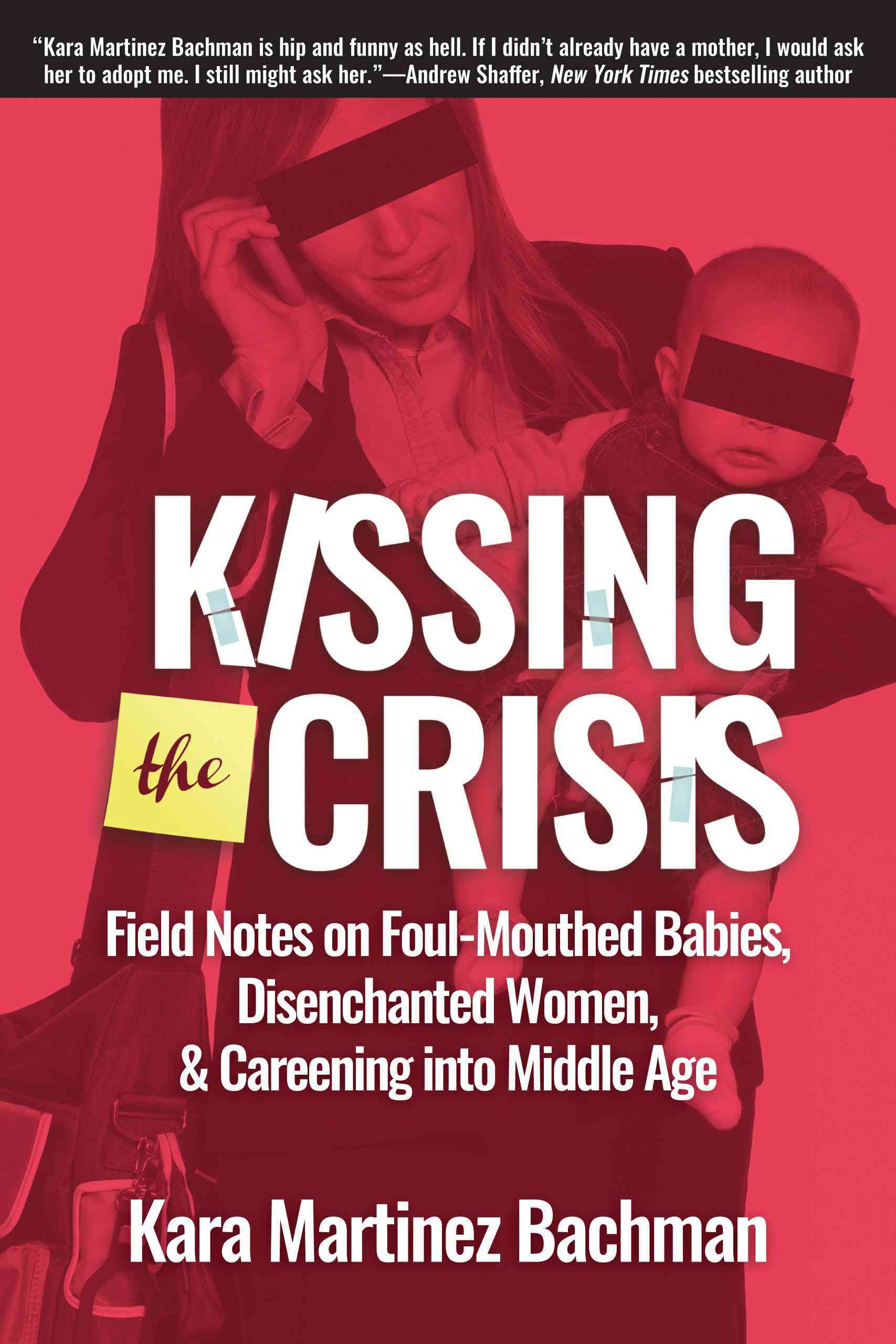 Kissing the Crisis: Field Notes on Foul-Mouthed Babies, Disenchanted Women, and Careening into Middle Age
