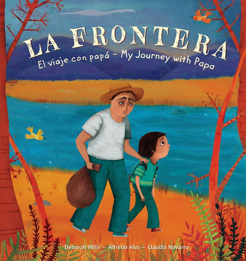 La Frontera/ the Border: El Viaje Con Papá/ My Journey With Papa