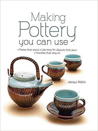 Making Pottery You Can Use: Plates that stack, Lids that fit, Spouts that pour, Handles that stay on
