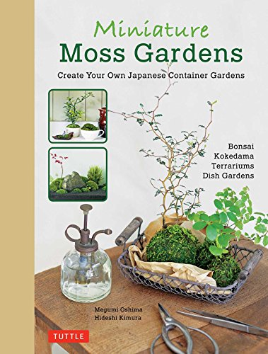 Miniature Moss Gardens: Create Your Own Japanese Container Gardens