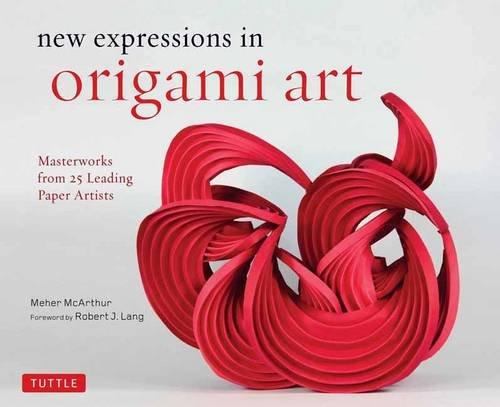 New Expressions in Origami Art: Masterworks from 25 Leading Paper Artists