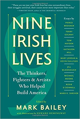 Nine Irish Lives: The Fighters, Thinkers, and Artists Who Helped Build America