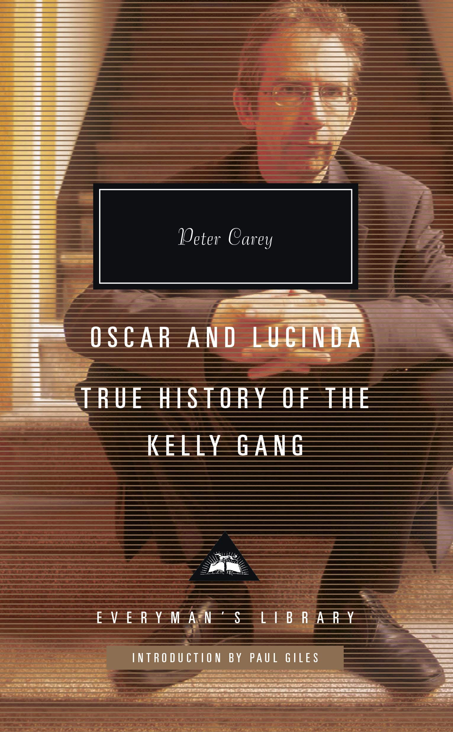Oscar and Lucinda, True History of the Kelly Gang (Everyman's Library Contemporary Classics Series)