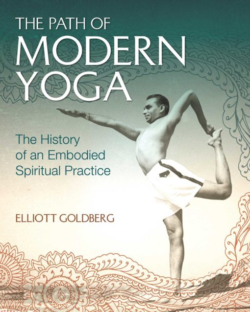 The Path of Modern Yoga: The History of an Embodied Spiritual Practice