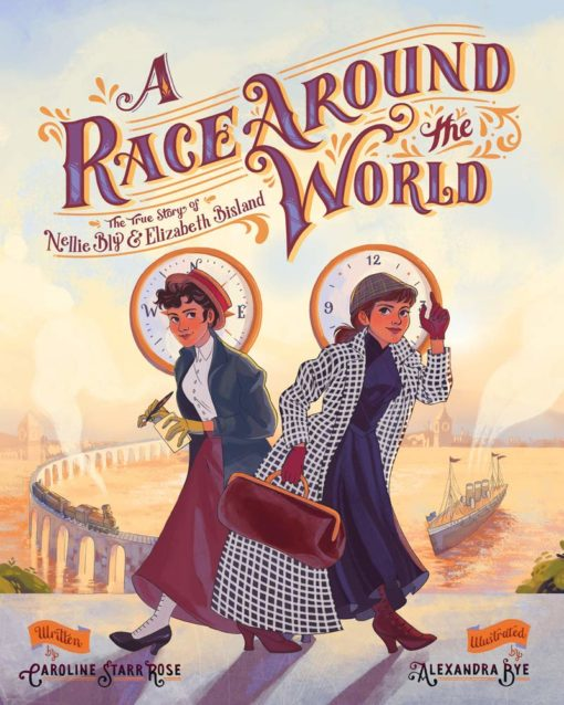 A Race Around the World: The True Story of Nellie Bly and Elizabeth Bisland (She Made History)