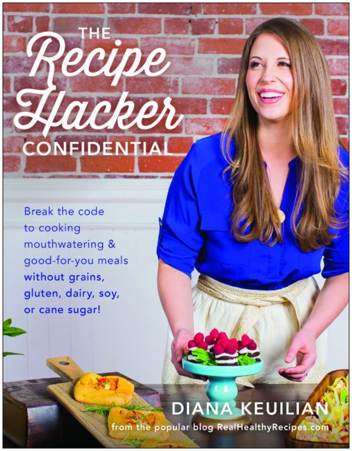 The Recipe Hacker Confidential : Unlock the Secret to Cooking Mouthwatering & Good-For-You Meals without Grains, Gluten, Dairy, Soy, or Cane Sugar