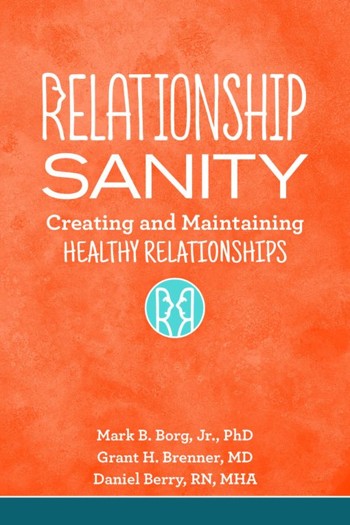 Relationship Sanity: Creating and Maintaining Healthy Relationships