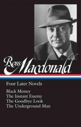 Ross Macdonald: Four Later Novels: Black Money / The Instant Enemy / The Goodbye Look / The Underground Man