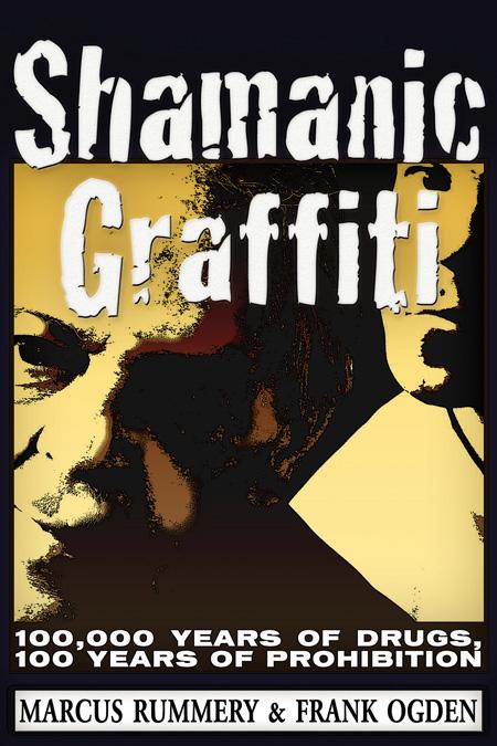 Shamanic Graffiti: 100,000 Years of Drugs, 100 Years of Prohibition