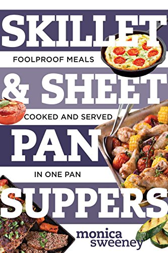Skillet & Sheet Pan Suppers:Totally Foolproof Total Meals, Cooked and Served in One Pan