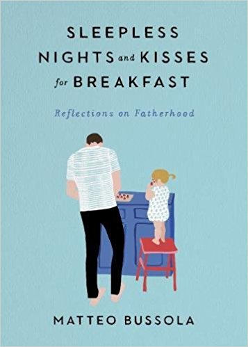 Sleepless Nights and Kisses for Breakfast: Reflections on Fatherhood