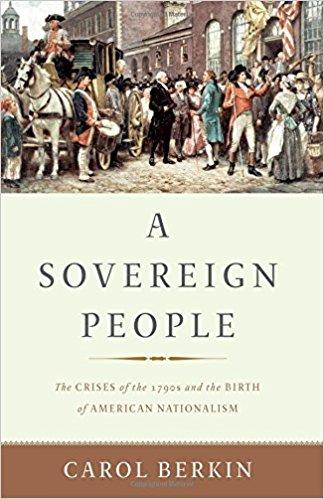 A Sovereign People: The Crises of the 1790s and the Birth of American Nationalism