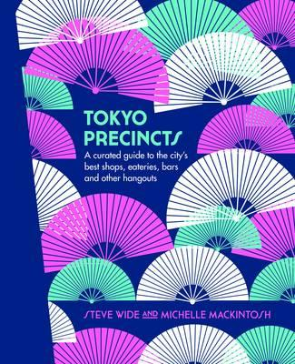 Tokyo Precincts : A Curated Guide to the City's Best Shops, Eateries, Bars and Other Hangouts