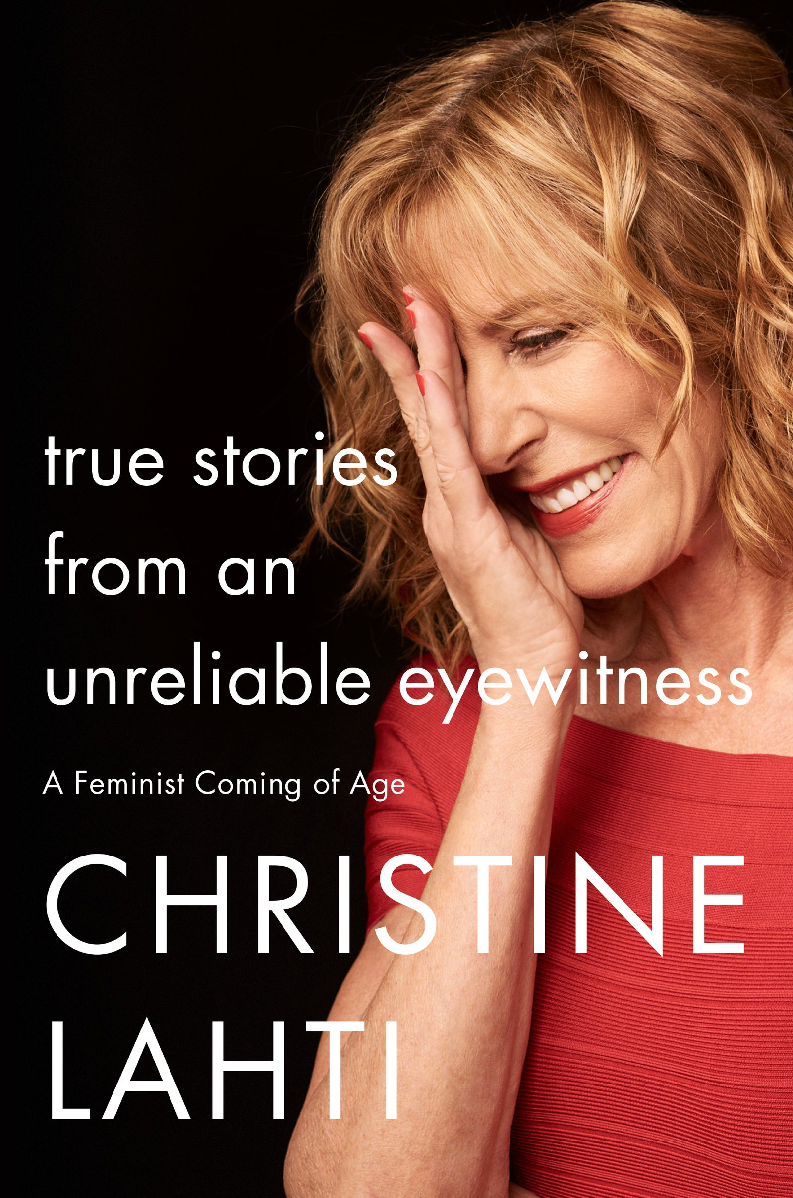 True Stories from an Unreliable Eyewitness: A Feminist Coming of Age