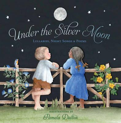 Under the Silver Moon : Lullabies, Night Songs & Poems