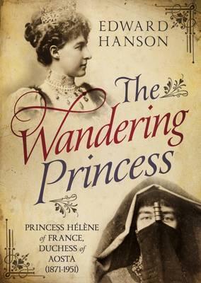 The Wandering Princess: Princess Hélène of France, Duchess of Aosta