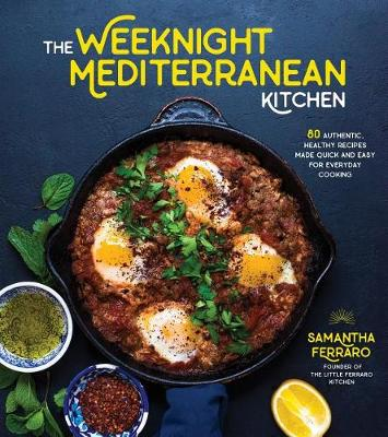 The Weeknight Mediterranean Kitchen: 80 Authentic, Healthy Recipes Made Quick and Easy for Everyday Cooking