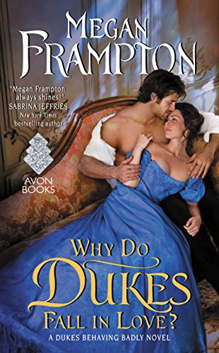 Why Do Dukes Fall in Love?: A Dukes Behaving Badly Novel